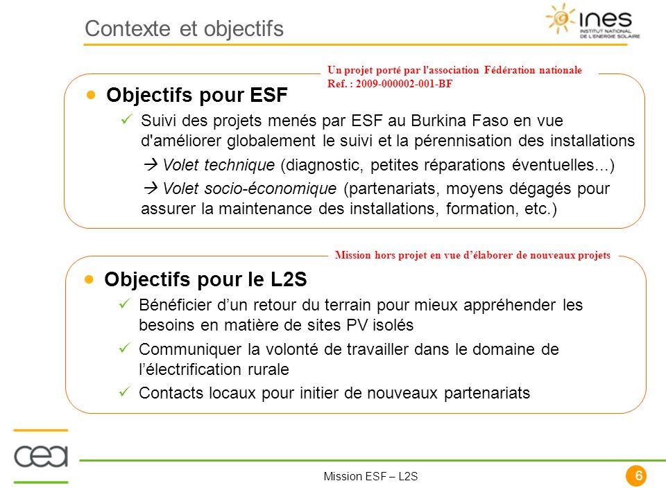 6 Mission ESF – L2S Objectifs pour ESF Suivi des projets menés par ESF au Burkina Faso en vue d'améliorer globalement le suivi et la pérennisation des