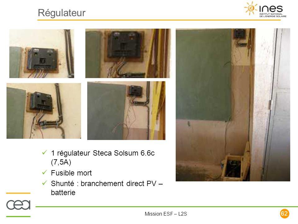 62 Mission ESF – L2S Régulateur 1 régulateur Steca Solsum 6.6c (7,5A) Fusible mort Shunté : branchement direct PV – batterie