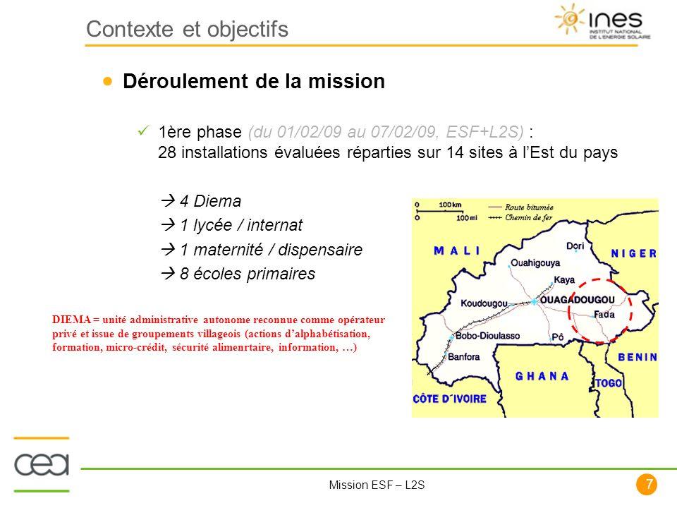 7 Mission ESF – L2S Contexte et objectifs Déroulement de la mission 1ère phase (du 01/02/09 au 07/02/09, ESF+L2S) : 28 installations évaluées répartie