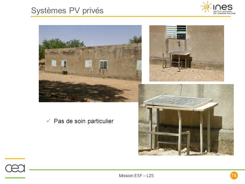 74 Mission ESF – L2S Systèmes PV privés Pas de soin particulier