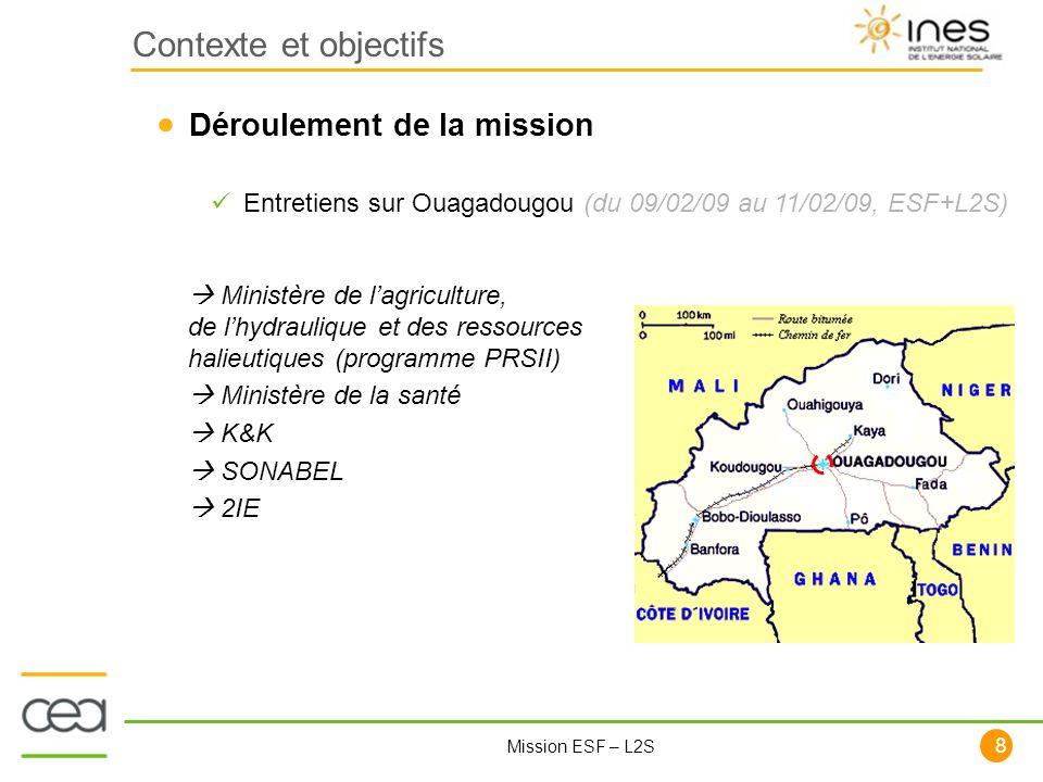 8 Mission ESF – L2S Contexte et objectifs Déroulement de la mission Entretiens sur Ouagadougou (du 09/02/09 au 11/02/09, ESF+L2S) Ministère de lagricu