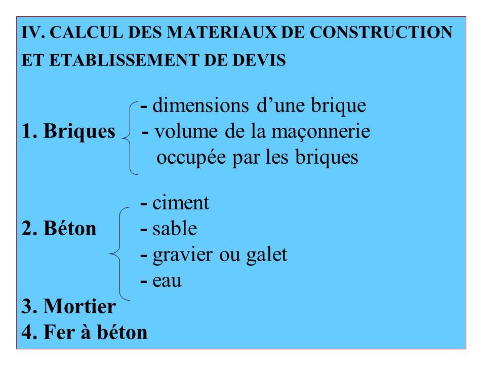 IV. CALCUL DES MATERIAUX DE CONSTRUCTION ET ETABLISSEMENT DE DEVIS - dimensions dune brique 1. Briques - volume de la maçonnerie occupée par les briqu