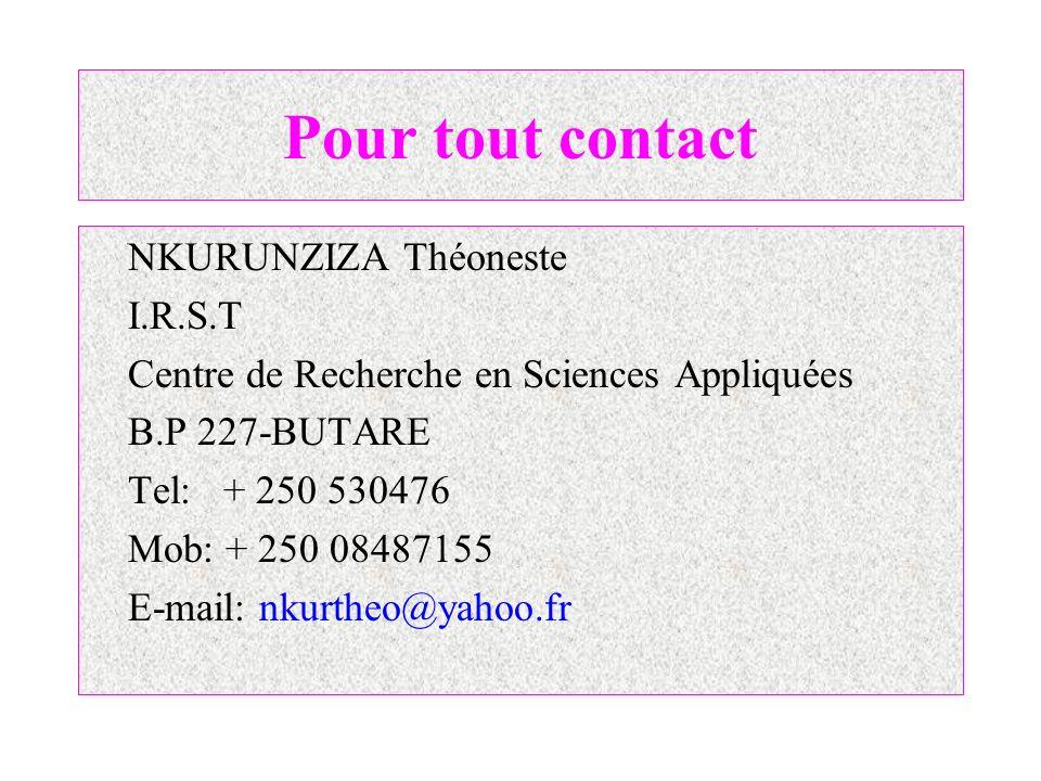 Pour tout contact NKURUNZIZA Théoneste I.R.S.T Centre de Recherche en Sciences Appliquées B.P 227-BUTARE Tel: + 250 530476 Mob: + 250 08487155 E-mail: