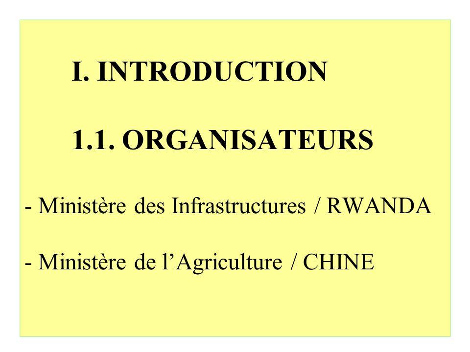 I. INTRODUCTION 1.1. ORGANISATEURS - Ministère des Infrastructures / RWANDA - Ministère de lAgriculture / CHINE