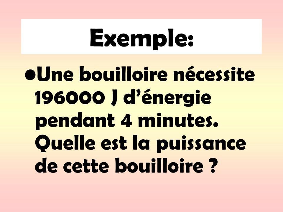Exemple: Une bouilloire nécessite 196000 J dénergie pendant 4 minutes. Quelle est la puissance de cette bouilloire ?