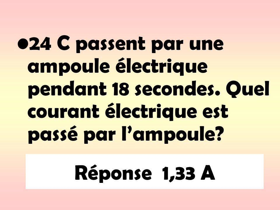 Réponse 1,33 A 24 C passent par une ampoule électrique pendant 18 secondes. Quel courant électrique est passé par lampoule?