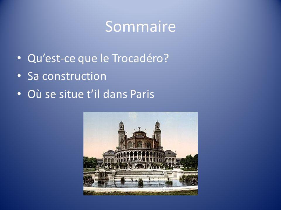 Sommaire Quest-ce que le Trocadéro? Sa construction Où se situe til dans Paris