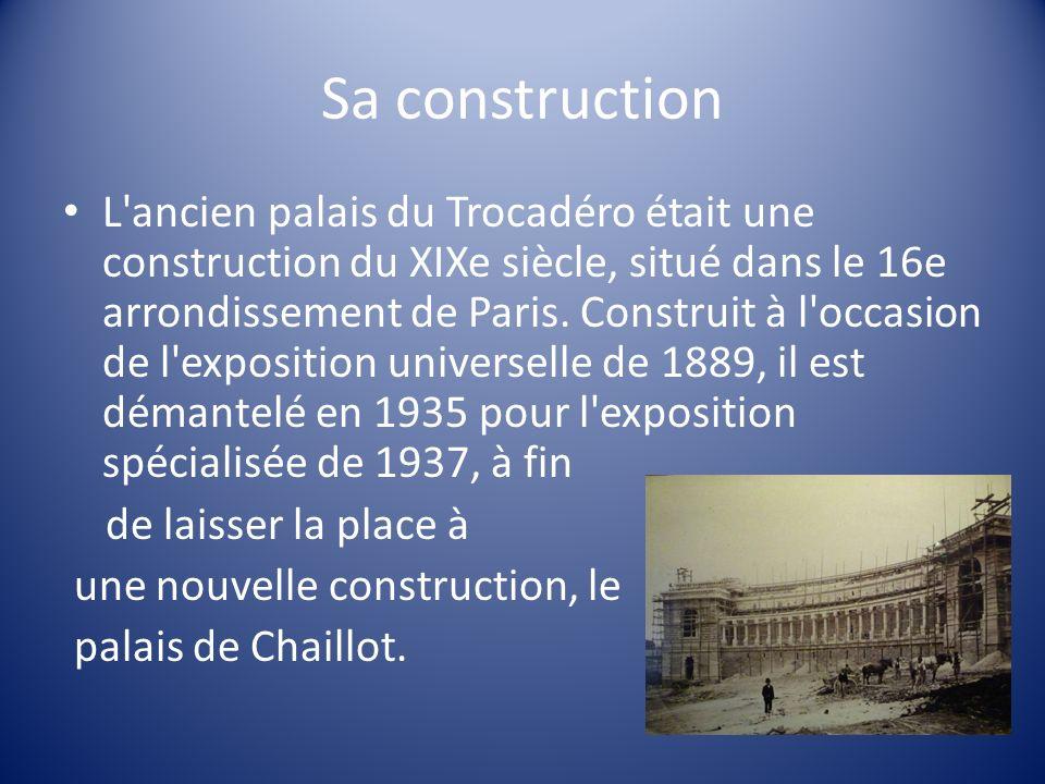 Sa construction L'ancien palais du Trocadéro était une construction du XIXe siècle, situé dans le 16e arrondissement de Paris. Construit à l'occasion