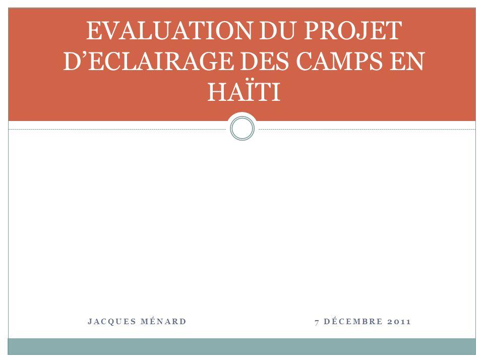 JACQUES MÉNARD 7 DÉCEMBRE 2011 EVALUATION DU PROJET DECLAIRAGE DES CAMPS EN HAÏTI