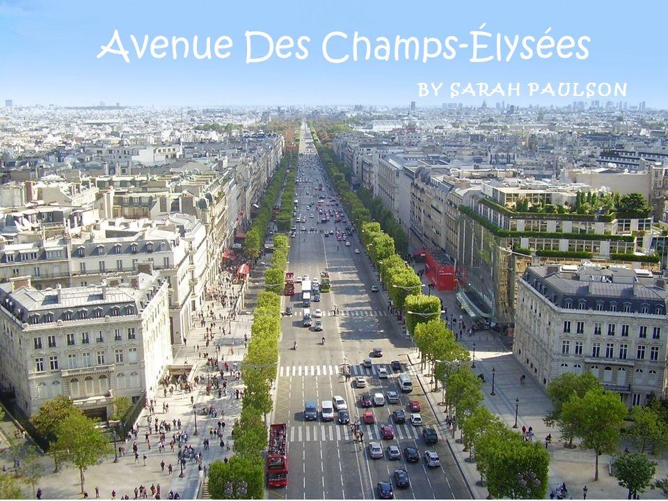 BY SARAH PAULSON Avenue Des Champs-Élysées