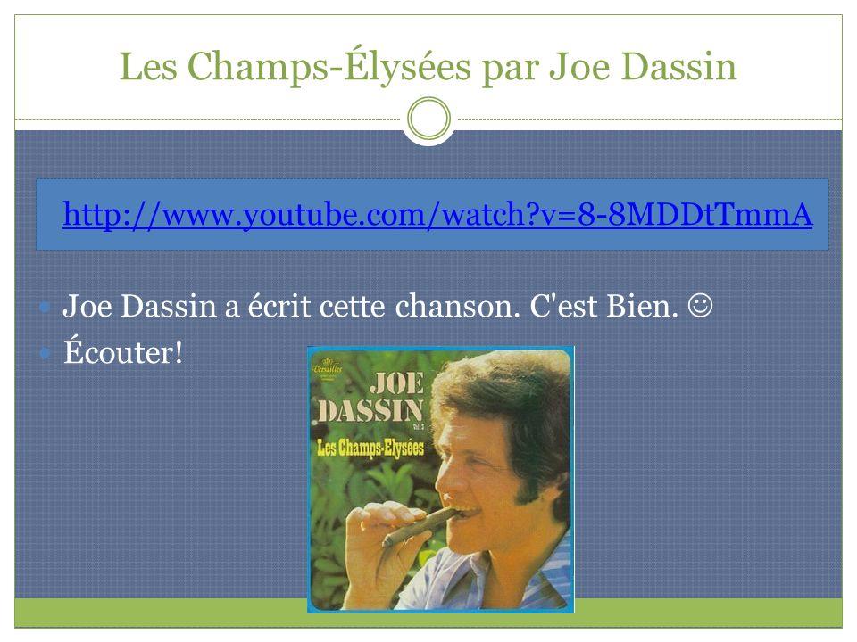 Les Champs-Élysées par Joe Dassin http://www.youtube.com/watch?v=8-8MDDtTmmA Joe Dassin a écrit cette chanson. C'est Bien. Écouter!