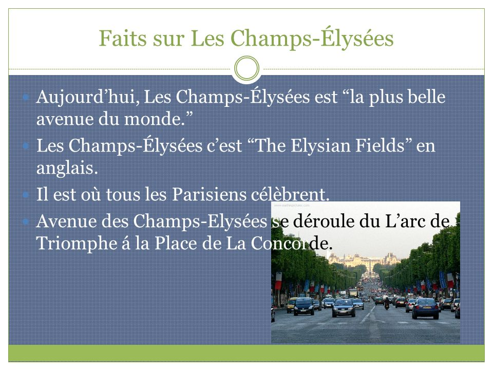 Faits sur Les Champs-Élysées Aujourdhui, Les Champs-Élysées est la plus belle avenue du monde. Les Champs-Élysées cest The Elysian Fields en anglais.