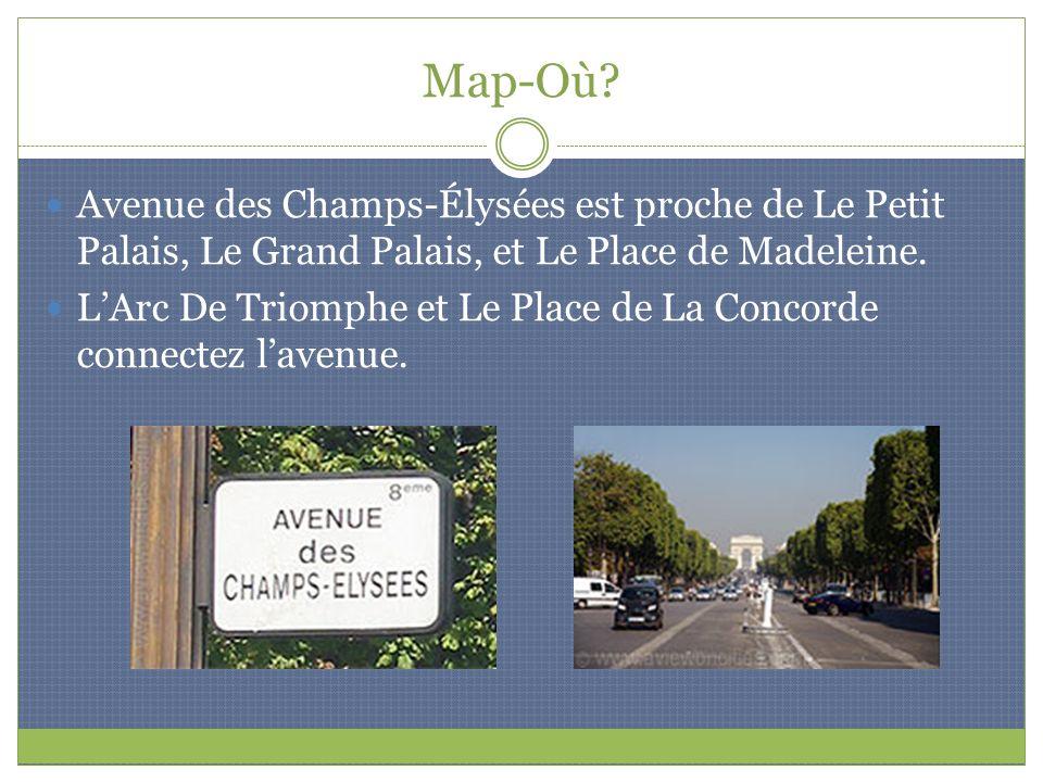 Map-Où? Avenue des Champs-Élysées est proche de Le Petit Palais, Le Grand Palais, et Le Place de Madeleine. LArc De Triomphe et Le Place de La Concord