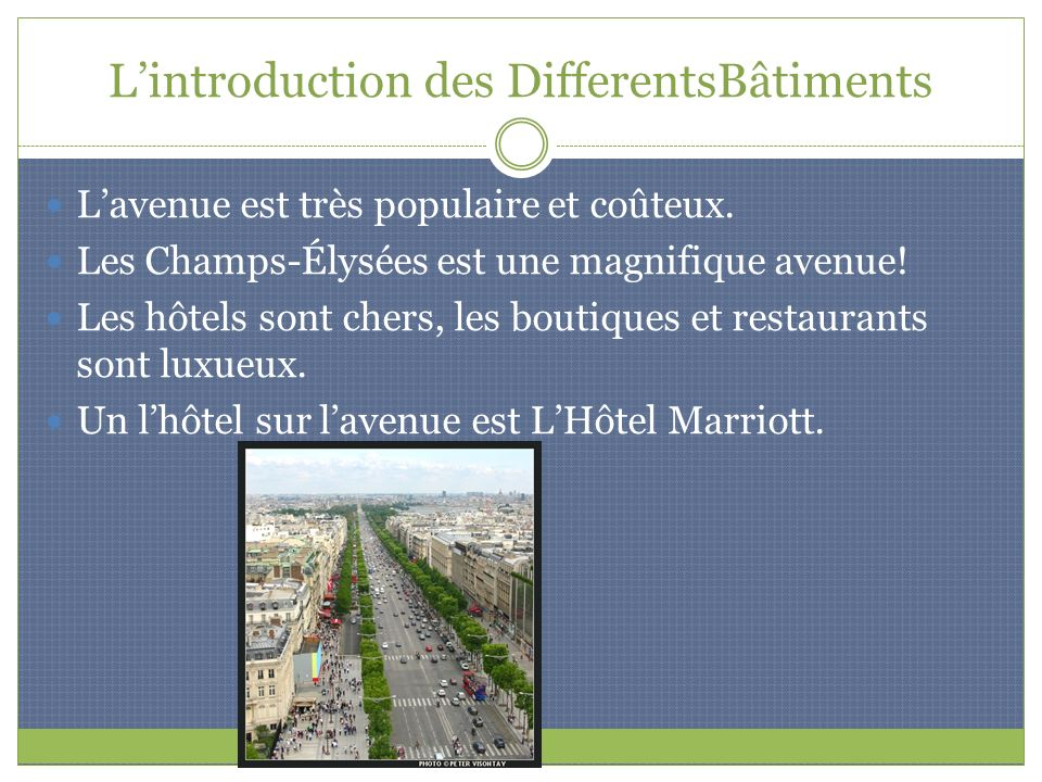 Lintroduction des DifferentsBâtiments Lavenue est très populaire et coûteux. Les Champs-Élysées est une magnifique avenue! Les hôtels sont chers, les