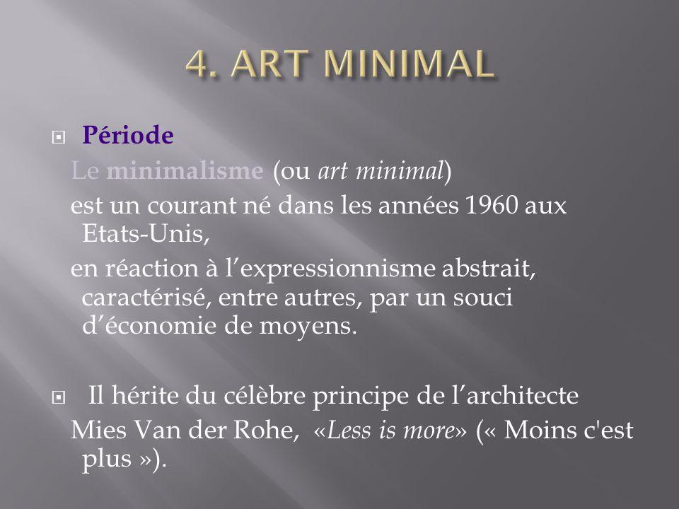 Période Le minimalisme (ou art minimal ) est un courant né dans les années 1960 aux Etats-Unis, en réaction à lexpressionnisme abstrait, caractérisé, entre autres, par un souci déconomie de moyens.