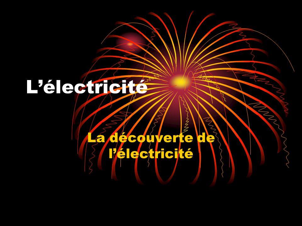 Lélectricité La découverte de lélectricité