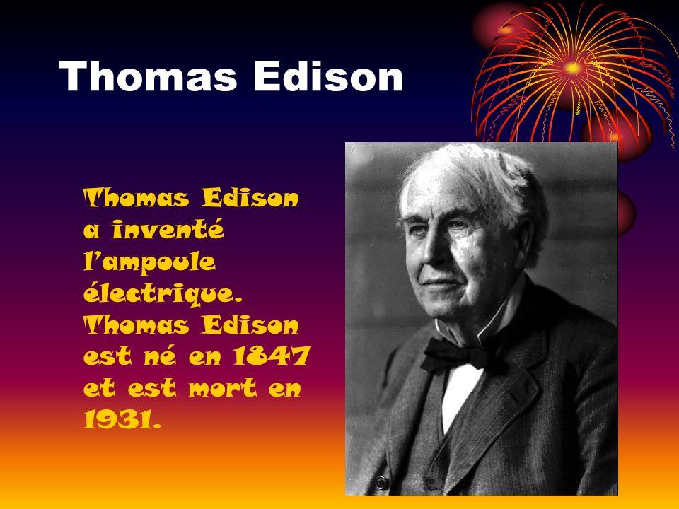 Thomas Edison Thomas Edison a inventé lampoule électrique. Thomas Edison est né en 1847 et est mort en 1931.