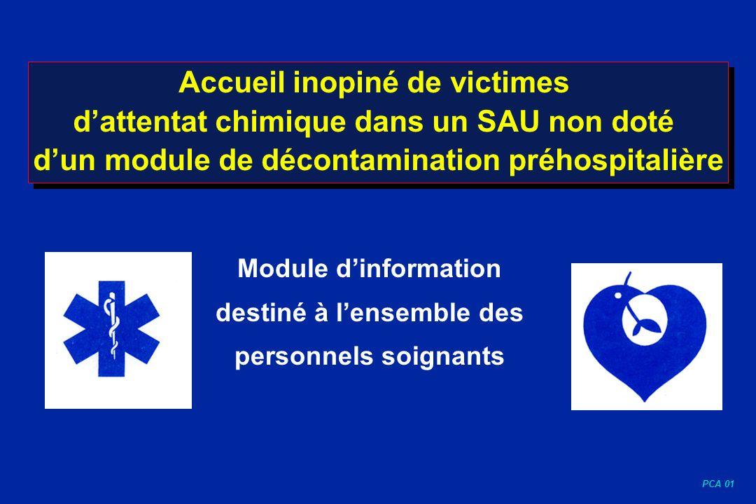 PCA 01 Accueil inopiné de victimes dattentat chimique dans un SAU non doté dun module de décontamination préhospitalière Module dinformation destiné à