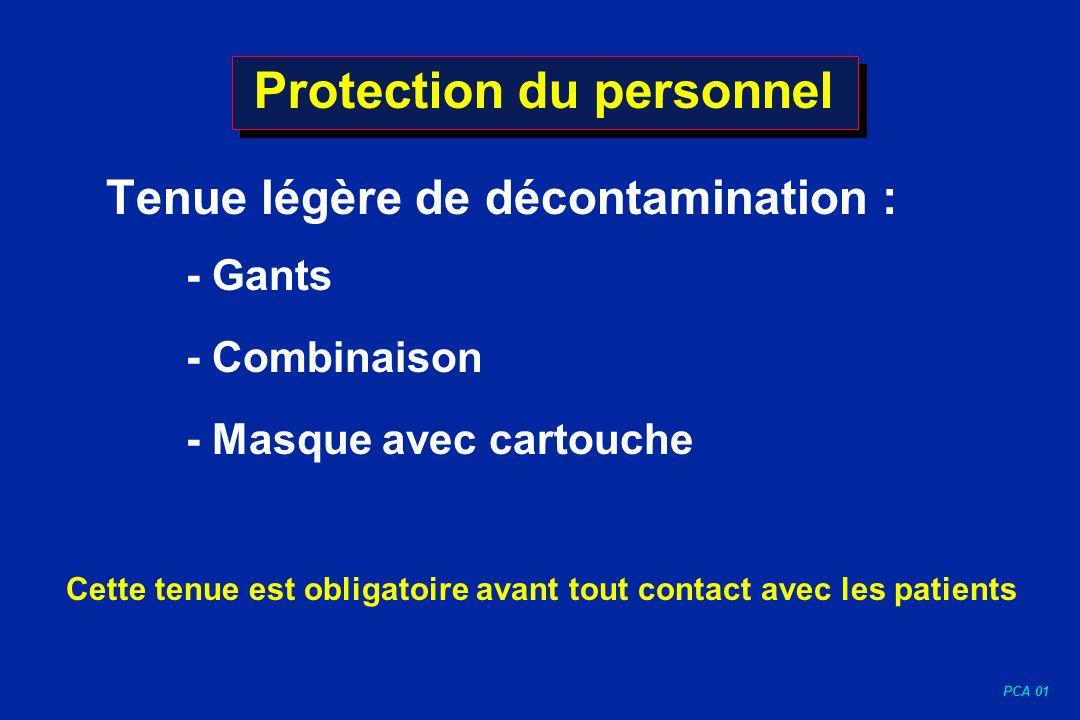 PCA 01 Protection du personnel Tenue légère de décontamination : - Gants - Combinaison - Masque avec cartouche Cette tenue est obligatoire avant tout