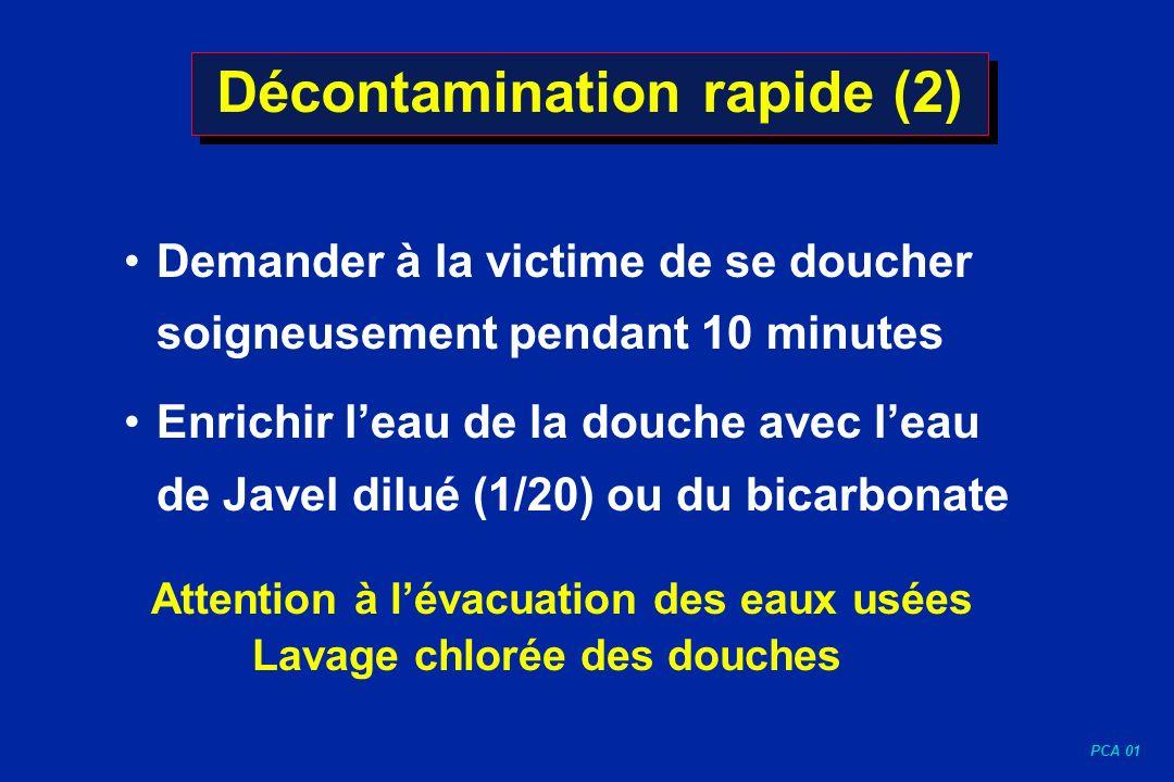 PCA 01 Décontamination rapide (2) Demander à la victime de se doucher soigneusement pendant 10 minutes Enrichir leau de la douche avec leau de Javel d