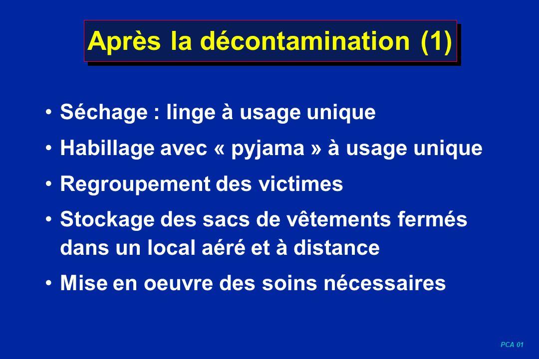 PCA 01 Après la décontamination (1) Séchage : linge à usage unique Habillage avec « pyjama » à usage unique Regroupement des victimes Stockage des sac