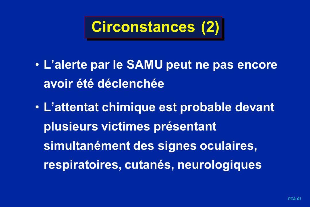PCA 01 Circonstances (2) Lalerte par le SAMU peut ne pas encore avoir été déclenchée Lattentat chimique est probable devant plusieurs victimes présent