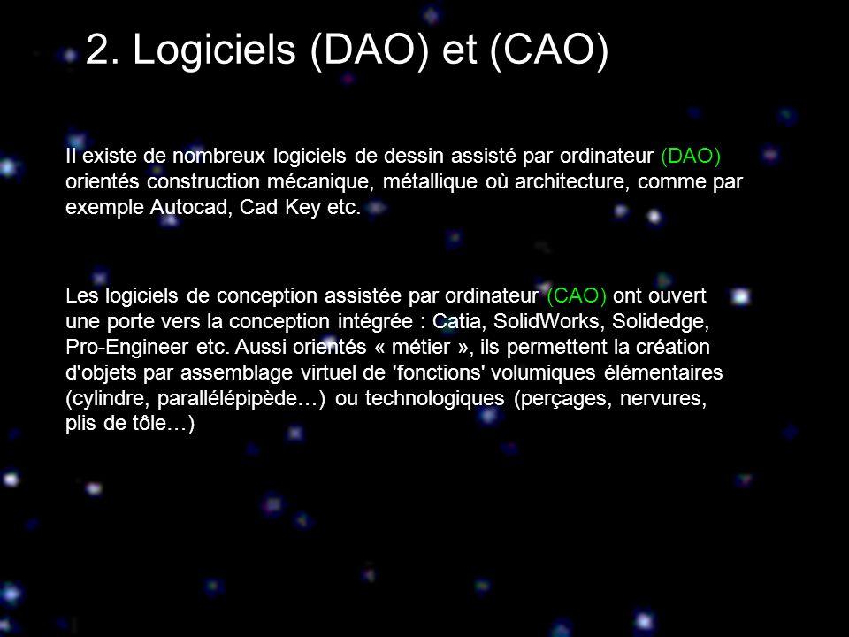 2. Logiciels (DAO) et (CAO) Il existe de nombreux logiciels de dessin assisté par ordinateur (DAO) orientés construction mécanique, métallique où arch