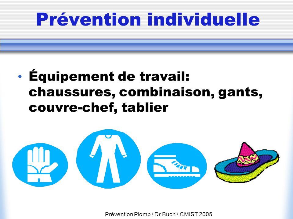 Prévention Plomb / Dr Buch / CMIST 2005 Prévention individuelle Équipement de travail: chaussures, combinaison, gants, couvre-chef, tablier