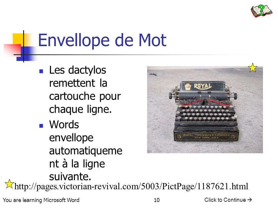 You are learning Microsoft Word Click to Continue 10 Envellope de Mot Les dactylos remettent la cartouche pour chaque ligne.