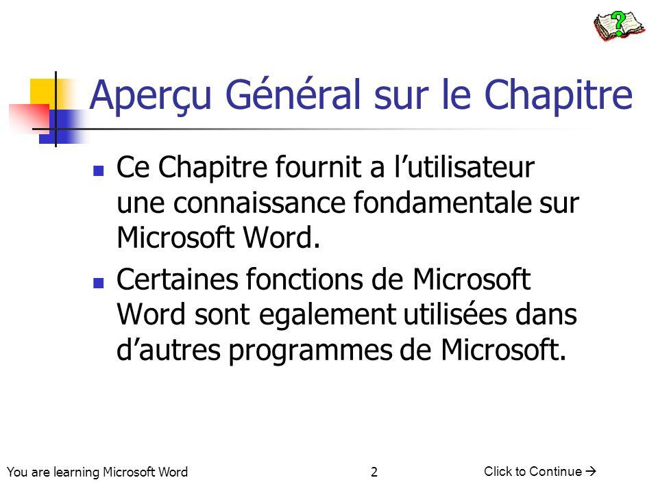 You are learning Microsoft Word Click to Continue 2 Aperçu Général sur le Chapitre Ce Chapitre fournit a lutilisateur une connaissance fondamentale sur Microsoft Word.