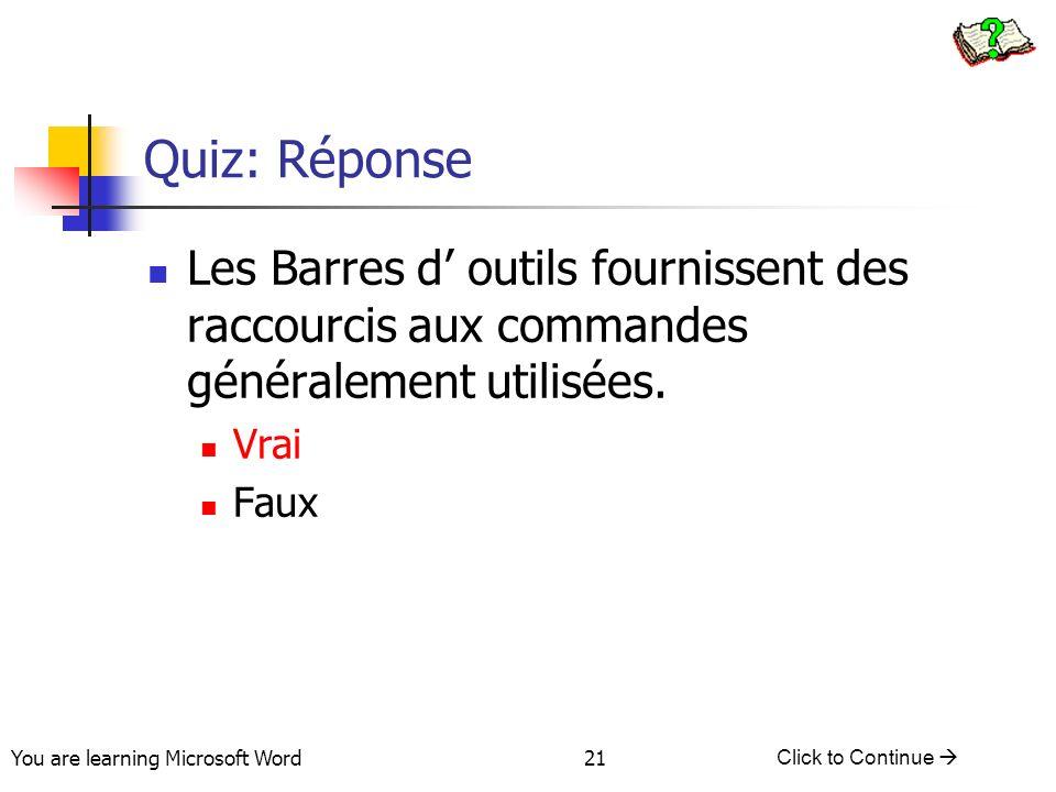 You are learning Microsoft Word Click to Continue 21 Quiz: Réponse Les Barres d outils fournissent des raccourcis aux commandes généralement utilisées.
