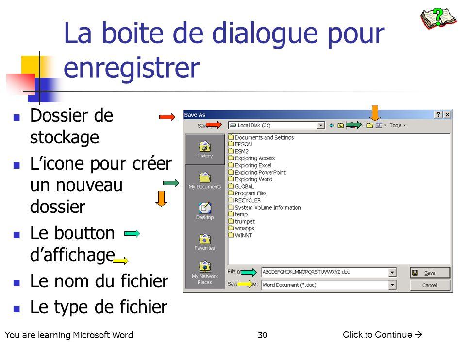 You are learning Microsoft Word Click to Continue 30 La boite de dialogue pour enregistrer Dossier de stockage Licone pour créer un nouveau dossier Le boutton daffichage Le nom du fichier Le type de fichier