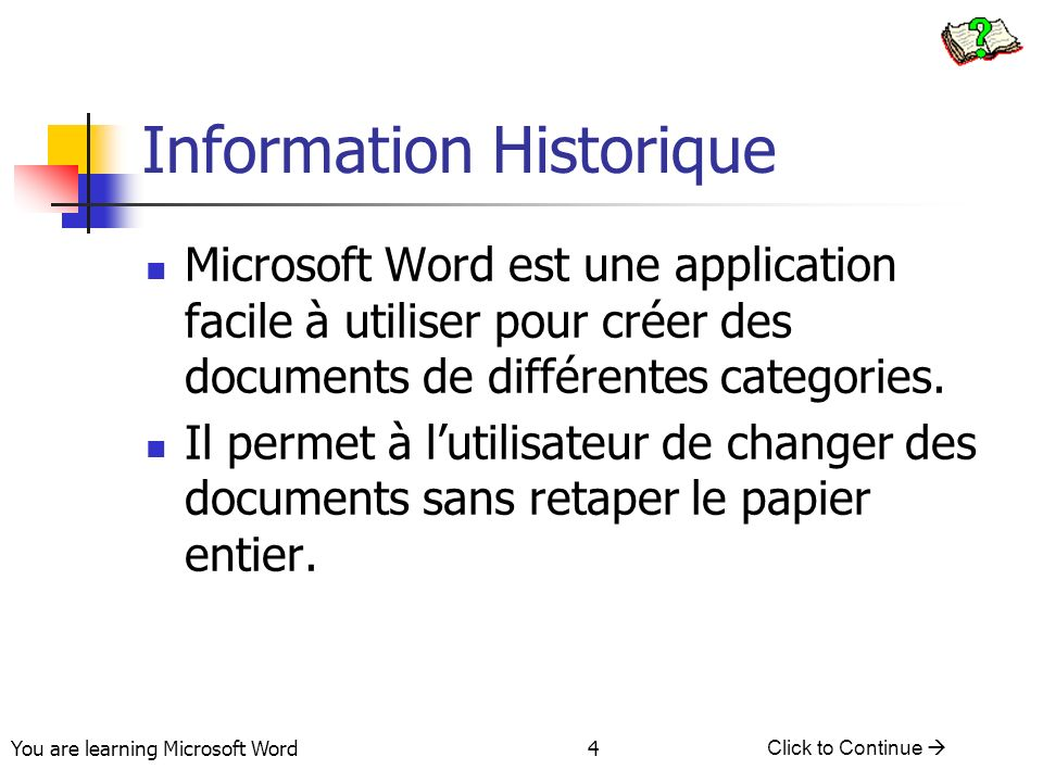 You are learning Microsoft Word Click to Continue 5 Options pour l Utilisation de Word Taper/formatter/sauvegarder/imprimer des: Documents Lettres C.V.