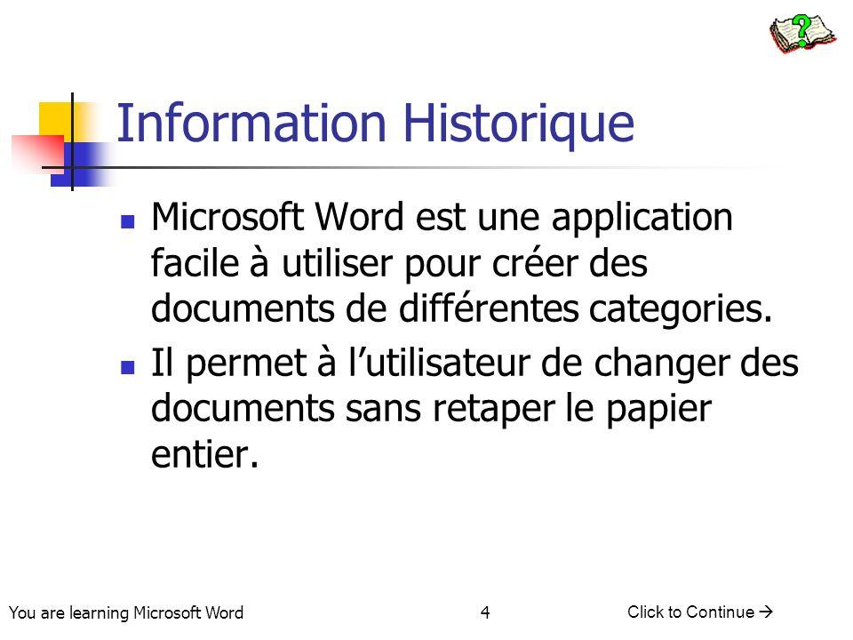 You are learning Microsoft Word Click to Continue 4 Information Historique Microsoft Word est une application facile à utiliser pour créer des documents de différentes categories.