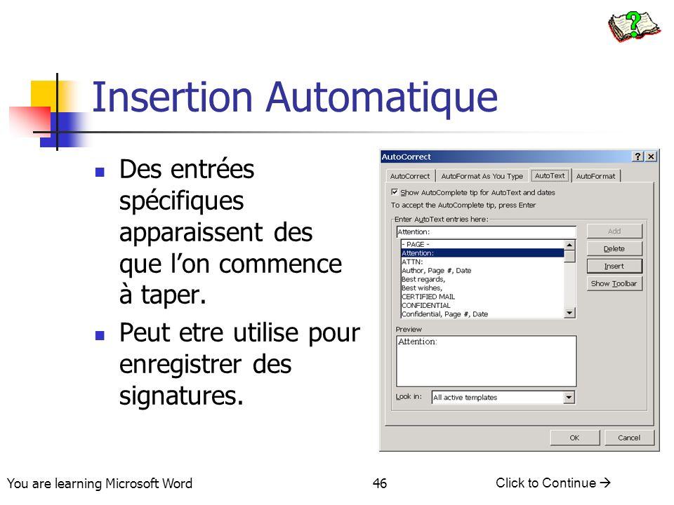 You are learning Microsoft Word Click to Continue 46 Insertion Automatique Des entrées spécifiques apparaissent des que lon commence à taper.