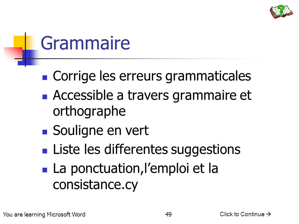 You are learning Microsoft Word Click to Continue 49 Grammaire Corrige les erreurs grammaticales Accessible a travers grammaire et orthographe Soulign