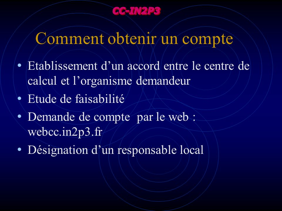 Comment obtenir un compte Etablissement dun accord entre le centre de calcul et lorganisme demandeur Etude de faisabilité Demande de compte par le web