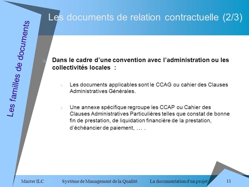 Master ILC Système de Management de la Qualité La documentation d un projet 11 Les familles de documents Les documents applicables sont le CCAG ou cahier des Clauses Administratives Générales.