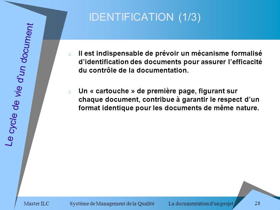 Master ILC Système de Management de la Qualité La documentation d un projet 28 IDENTIFICATION (1/3) Le cycle de vie dun document Il est indispensable de prévoir un mécanisme formalisé didentification des documents pour assurer lefficacité du contrôle de la documentation.