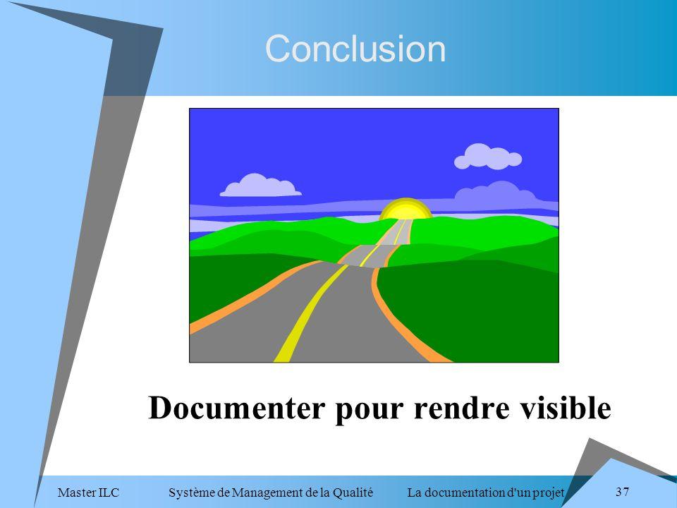 Master ILC Système de Management de la Qualité La documentation d un projet 37 Conclusion Documenter pour rendre visible