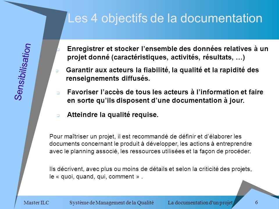 Master ILC Système de Management de la Qualité La documentation d un projet 6 Sensibilisation Garantir aux acteurs la fiabilité, la qualité et la rapidité des renseignements diffusés.