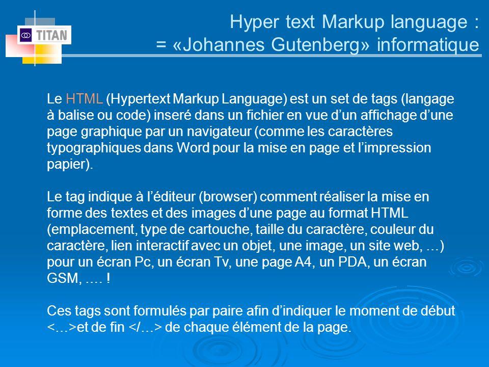 Hyper text Markup language : = «Johannes Gutenberg» informatique Le HTML (Hypertext Markup Language) est un set de tags (langage à balise ou code) ins