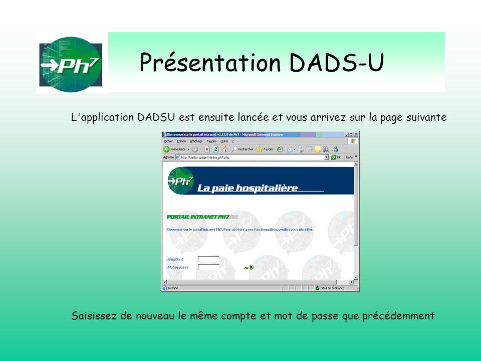 Présentation DADS-U L'application DADSU est ensuite lancée et vous arrivez sur la page suivante Saisissez de nouveau le même compte et mot de passe qu