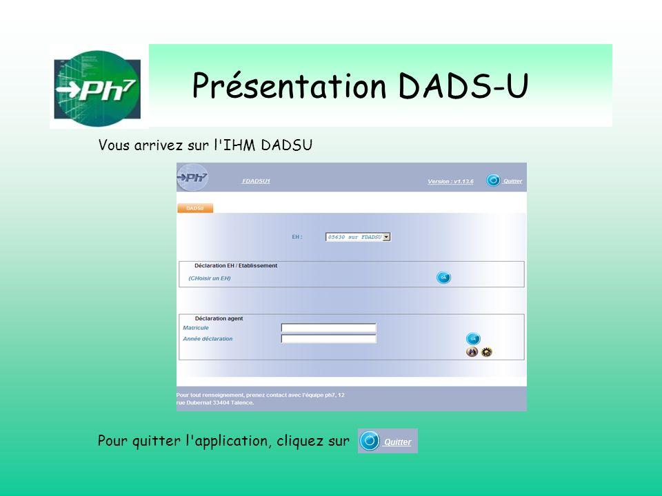 Présentation DADS-U Vous arrivez sur l'IHM DADSU Pour quitter l'application, cliquez sur