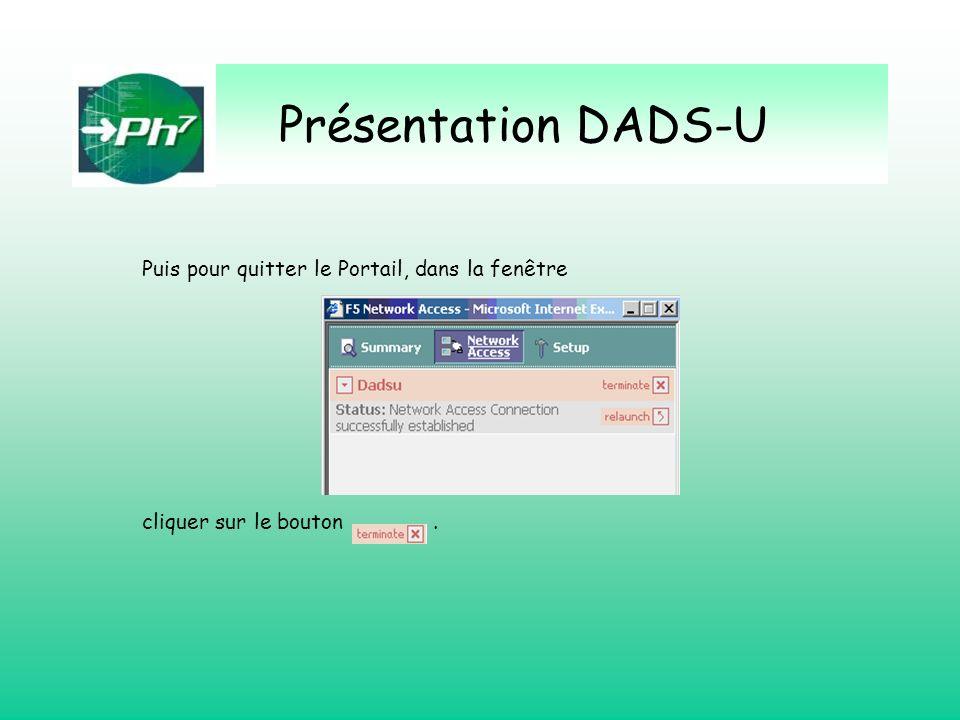 Présentation DADS-U Puis pour quitter le Portail, dans la fenêtre cliquer sur le bouton.