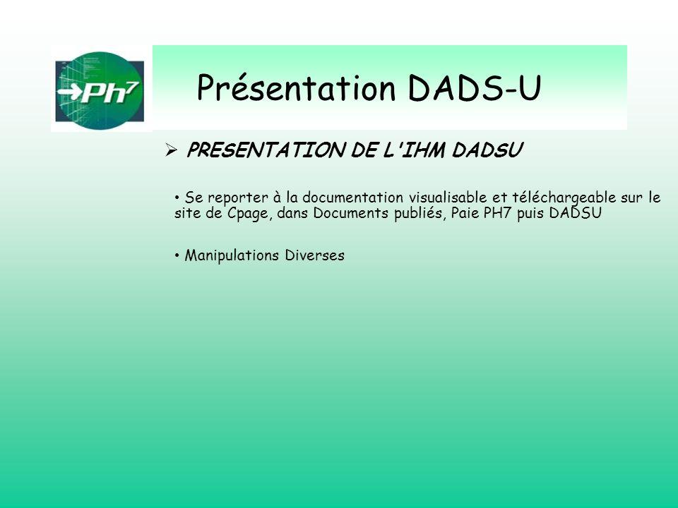 Présentation DADS-U PRESENTATION DE L'IHM DADSU Se reporter à la documentation visualisable et téléchargeable sur le site de Cpage, dans Documents pub