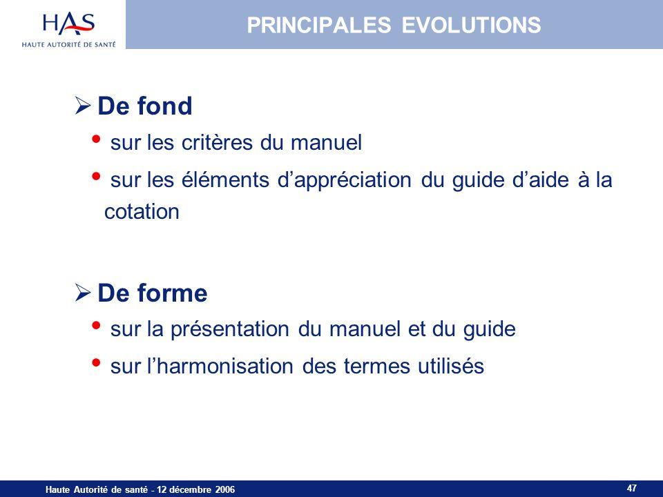 47 Haute Autorité de santé - 12 décembre 2006 PRINCIPALES EVOLUTIONS De fond sur les critères du manuel sur les éléments dappréciation du guide daide