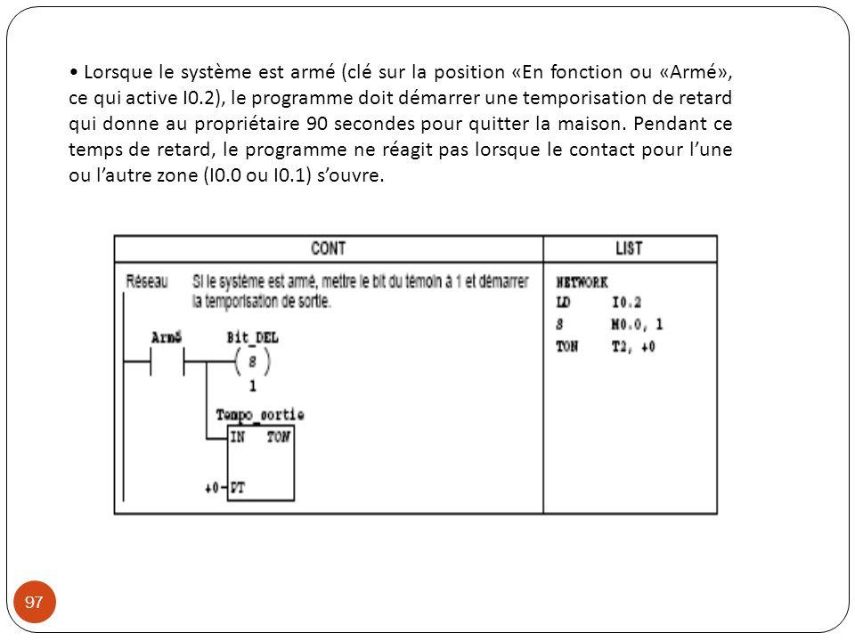 Lorsque le système est armé (clé sur la position «En fonction ou «Armé», ce qui active I0.2), le programme doit démarrer une temporisation de retard q