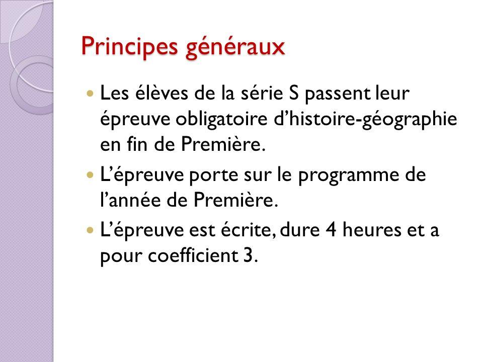 Principes généraux Les élèves de la série S passent leur épreuve obligatoire dhistoire-géographie en fin de Première. Lépreuve porte sur le programme