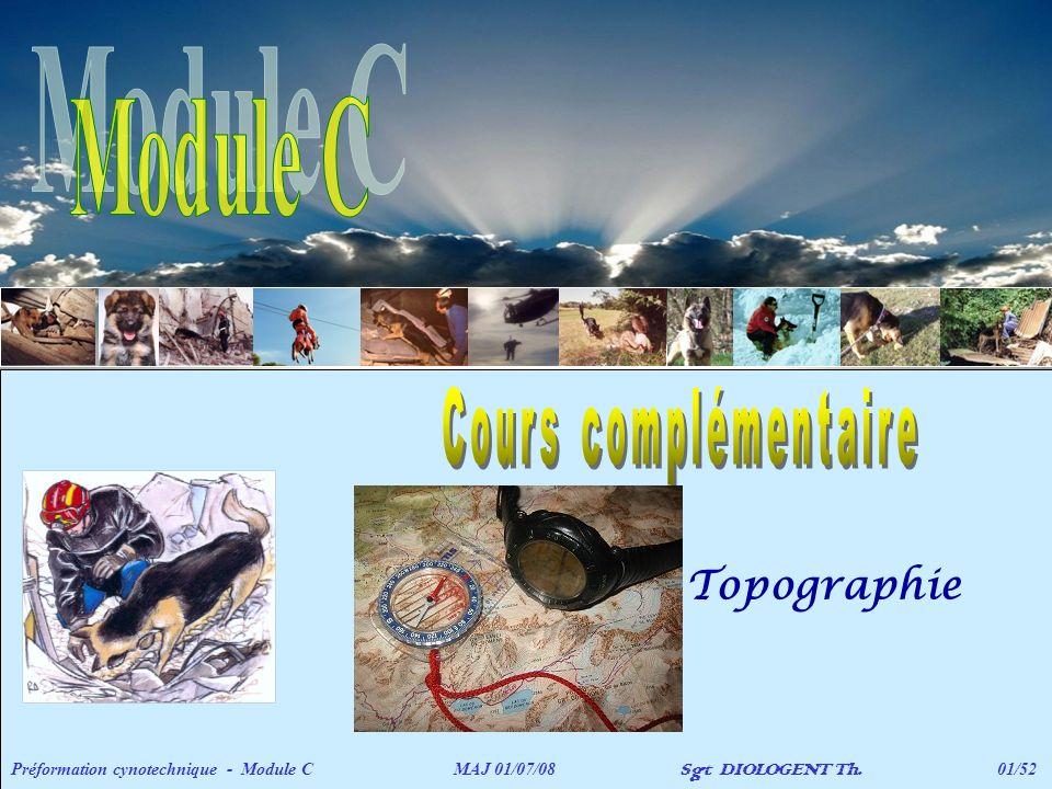 Topographie Préformation cynotechnique - Module C MAJ 01/07/08 Sgt DIOLOGENT Th. 01/52